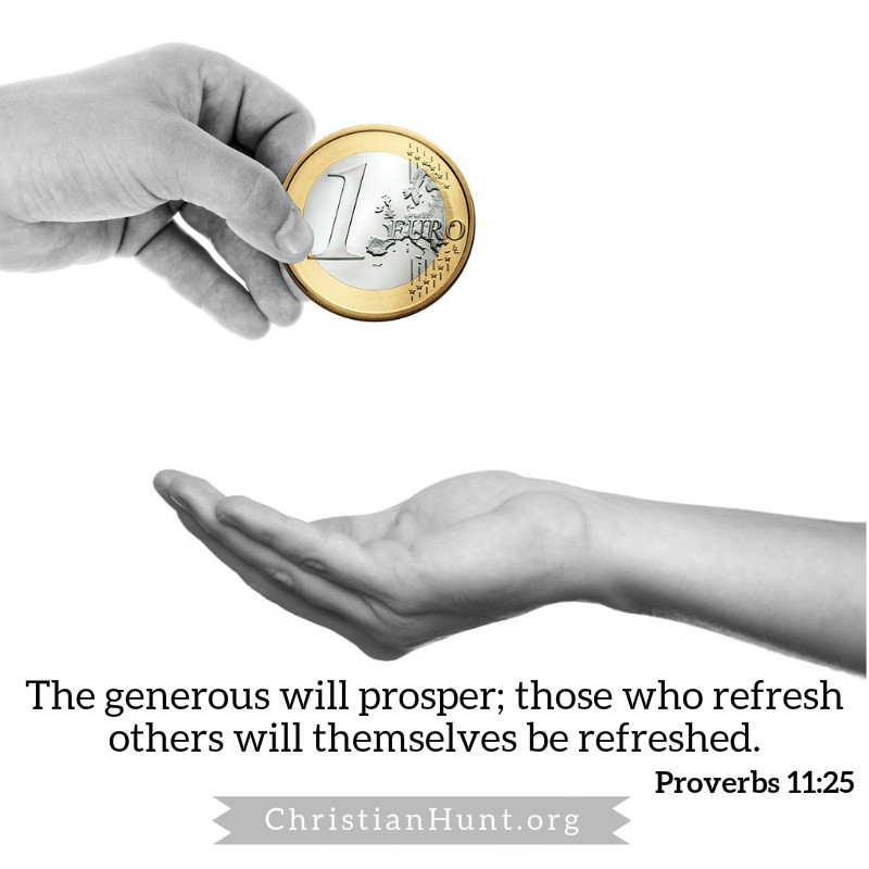 The generous will prosper;     those who refresh others will themselves be refreshed.